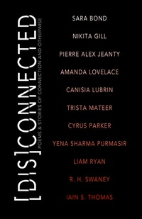 [Dis]Connected: Poems & Stories of Connection and Otherwise: Volume 1