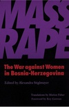Mass Rape: The War against Women in Bosnia-Herzegovina