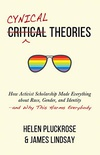Cynical Theories: How Activist Scholarship Made Everything about Race, Gender, and Identityand Why This Harms Everybody (English Edition)