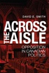 Across the Aisle: Opposition in Canadian Politics (English Edition)