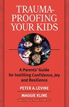 Trauma-Proofing Your Kids: A Parents