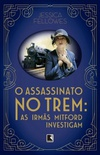 O Assassinato No Trem: As irmãs Mitford investigam