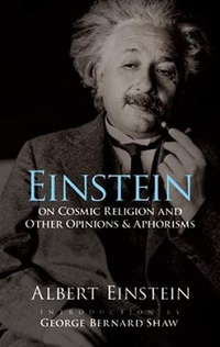 Einstein on Cosmic Religion and Other Opinions & Aphorisms