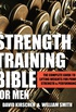 Strength Training Bible for Men: The Complete Guide to Lifting Weights for Power, Strength & Performance (English Edition)