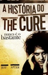 Nunca é o Bastante: A História do The Cure