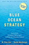 Blue Ocean Strategy: How to Create Uncontested Market Space and Make Competition Irrelevant