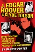 J. Edgar Hoover and Clyde Tolson: Investigating the Sexual Secrets of America