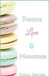 Peace, Love & Macarons