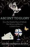 Ascent to Glory: How One Hundred Years of Solitude Was Written and Became a Global Classic (English Edition)