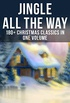 Jingle All The Way: 180+ Christmas Classics in One Volume (Illustrated Edition): The Gift of the Magi, A Christmas Carol, The Heavenly Christmas Tree, Little Women (English Edition)