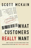 What Customers Really Want: Bridging the Gap Between What Your Company Offers and What Your Clients Crave
