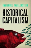 Historical Capitalism: With Capitalist Civilization (English Edition)