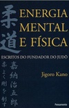 Energia Mental e Física - Escritos do fundador do Judô