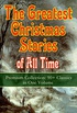The Greatest Christmas Stories of All Time - Premium Collection: 90+ Classics in One Volume (Illustrated): The Gift of the Magi, The Holy Night, The Mistletoe ... and the Mouse King (English Edition)