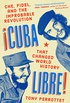 Cuba Libre!: Che, Fidel, and the Improbable Revolution That Changed World History (English Edition)