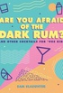 Are You Afraid of the Dark Rum?