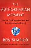 The Authoritarian Moment: How the Left Weaponized America