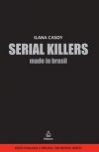 Arquivos Serial Killers: Louco ou Cruel?: Made in Brazil