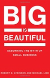 Big Is Beautiful - Debunking the Myth of Small Business