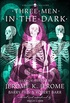 Three Men in the Dark: Tales of Terror by Jerome K. Jerome, Barry Pain and Robert Barr (Collins Chillers) (English Edition)