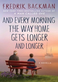 And Every Morning the Way Home Gets Longer and Longer, Fredrik Backman
