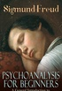 PSYCHOANALYSIS FOR BEGINNERS: A General Introduction to Psychoanalysis & Dream Psychology (English Edition)