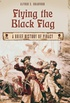 Flying the Black Flag: A Brief History of Piracy (English Edition)
