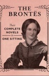 The Brontes: The Complete Novels in One Sitting