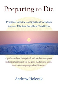 Preparing to Die: Practical Advice and Spiritual Wisdom from the Tibetan Buddhist Tradition (English Edition)
