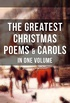 The Greatest Christmas Poems & Carols in One Volume (Illustrated): Silent Night, The Three Kings, Old Santa Claus, Angels from the Realms of Glory, Saint Nicholas (English Edition)