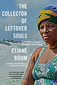 The Collector of Leftover Souls: Field Notes on Brazil