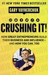 Crushing It. How Great Entrepreneurs Build Their Business and Influence and How You Can, Too