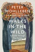Walks in the Wild: A guide through the forest with Peter Wohlleben (English Edition)