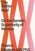 The Better Half: On the Genetic Superiority of Women (English Edition)