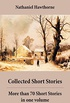 Collected Short Stories: More than 70 Short Stories in one volume: Twice-Told Tales + Mosses from an Old Manse, and other stories + The Snow Image and other stories (English Edition)