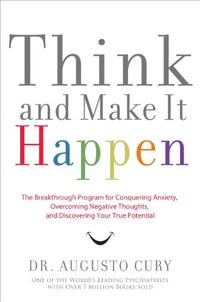 Think and Make It Happen: The Breakthrough Program for Conquering Anxiety, Overcoming Negative Thoughts, and Discovering Your True Potential (English Edition)
