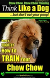 Chow Chow, Chow Chow Training   Think Like a Dog, But Don't Eat Your Poop!