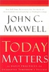 Today Matters: 12 Daily Practices to Guarantee Tomorrow