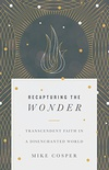 Recapturing the Wonder: Transcendent Faith in a Disenchanted World (English Edition)