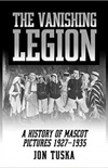 The Vanishing Legion : a History of Mascot Pictures, 1927-1935
