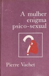 A Mulher Enigma Psico-sexual