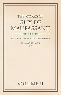The Works of Guy De Maupassant - Volume II - Monsieur Parent and Other Stories (English Edition)
