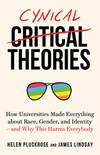 Cynical Theories: How Universities Made Everything about Race, Gender, and Identity - And Why this Harms Everybody (English Edition)