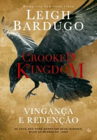 Crooked Kingdom - Vingança e Redenção