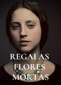 Regai as Flores Mortas