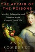 The Affair of the Poisons: Murder, Infanticide, and Satanism at the Court of Louis XIV (English Edition)