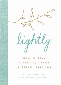 Lightly: How to Live a Simple, Serene, and Stress-free Life
