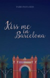 Kiss me in Barcelona