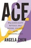 Ace: What Asexuality Reveals About Desire, Society, and the Meaning of Sex (English Edition)