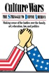 Culture Wars: The Struggle To Control The Family, Art, Education, Law, And Politics In America